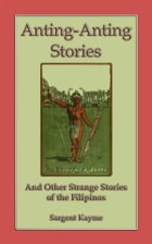 Anting Anting Stories - and other strange stories from the Philippines by Sargent Kwayme
