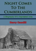 Night Comes To The Cumberlands: A Biography Of A Depressed Area by Harry M. Claudill