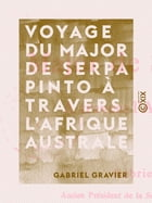 Voyage du major de Serpa Pinto à travers l'Afrique australe by Gabriel Gravier