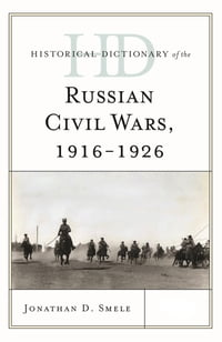Historical Dictionary of the Russian Civil Wars, 1916-1926