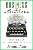 Business For Authors. How To Be An Author Entrepreneur by Joanna Penn