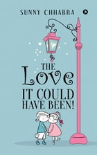 The Love It Could Have Been! by Sunny Chhabra