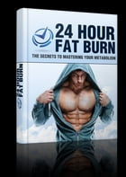 24 Hour Fat Burn: The Secrets to Mastering Your Metabolism by Anonymous