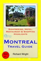 Montreal & Quebec City, Canada Travel Guide - Sightseeing, Hotel, Restaurant & Shopping Highlights (Illustrated) by Richard Wright