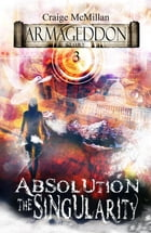 Absolution The Singularity: The Final Solution to God, Guilt and Grief? by Craige McMillan