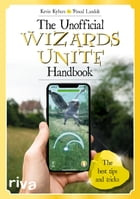 The Unofficial Wizards Unite Handbook: The best tips and tricks by Pascal Landolt