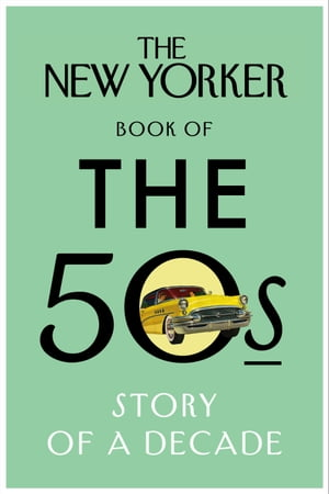 The New Yorker Book of the 50s Story of a Decade