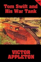 Tom Swift #21: Tom Swift and His War Tank: Doing His Bit for Uncle Sam by Victor Appleton