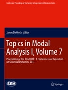 Topics in Modal Analysis I, Volume 7: Proceedings of the 32nd IMAC, A Conference and Exposition on Structural Dynamics, 2014 by James De Clerck