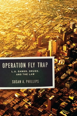 Book Operation Fly Trap: L. A. Gangs, Drugs, and the Law by Susan A. Phillips