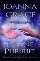 Divine Pursuit by JoAnna Grace