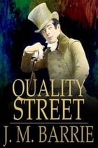 Quality Street: A Comedy by J. M. Barrie