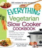 The Everything Vegetarian Slow Cooker Cookbook: Includes Tofu Noodle Soup, Fajita Chili, Chipotle Black Bean Salad, Mediterranean Chickpeas, Hot Fud by Amy Snyder