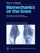 Biomechanics of the Knee: With Application to the Pathogenesis and the Surgical Treatment of Osteoarthritis by P.G.J. Maquet