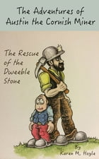 The Adventures of Austin the Cornish Miner: The Rescue of the Dweeble Stone by Karen Hoyle