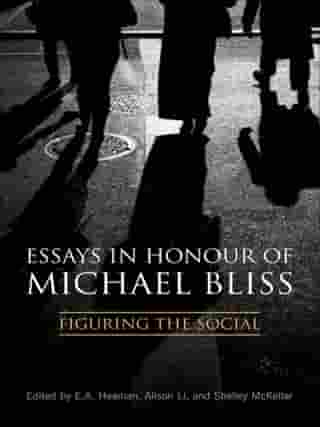 Essays in Honour of Michael Bliss: Figuring the Social by Alison Li