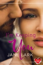 I'm Keeping You by Jane Lark