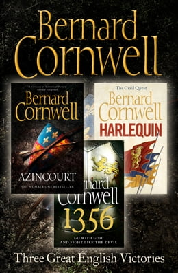 Book Three Great English Victories: A 3-book Collection of Harlequin, 1356 and Azincourt by Bernard Cornwell