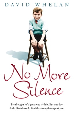 Book No More Silence: He thought he'd got away with it. But one day little David would find the strength… by David Whelan