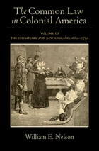 The Common Law in Colonial America: Volume III: The Chesapeake and New England, 1660-1750 by William E. Nelson