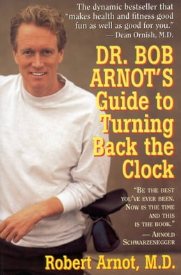 Book Dr. Bob Arnot's Guide to Turning Back the Clock by Robert Arnot