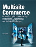 Multisite Commerce: Proven Principles for Overcoming the Business, Organizational, and Technical Challenges by Lev Mirlas