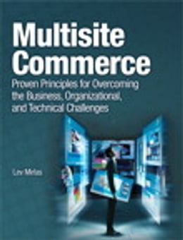 Book Multisite Commerce: Proven Principles for Overcoming the Business, Organizational, and Technical… by Lev Mirlas