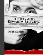 Results And Rewards Blitzing: The Sprinter's Guide To Short Term Motivation For Huge Results - High Adrenaline And Rewards Guarant by Noah Daniels