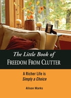 The Little Book of Freedom from Clutter by Alison Marks