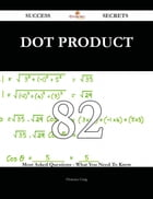 Dot product 82 Success Secrets - 82 Most Asked Questions On Dot product - What You Need To Know