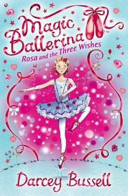 Book Rosa and the Three Wishes (Magic Ballerina, Book 12) by Darcey Bussell