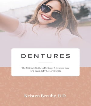 DENTURES: The Ultimate Guide to Dentures & Denture Care for a Beautifully Restored Smile by KRISTEN BERUBE