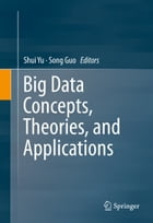 Big Data Concepts, Theories, and Applications by Shui Yu