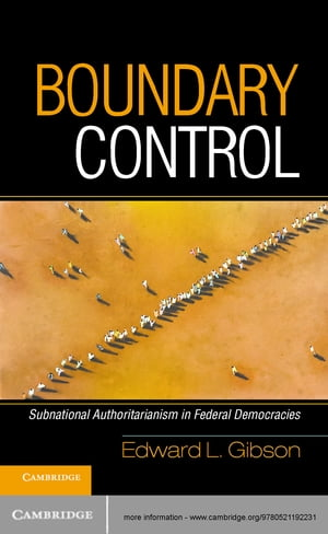 Boundary Control Subnational Authoritarianism in Federal Democracies