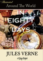Around the World in Eighty Days: Illustrated by Jules Verne