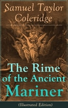 The Rime of the Ancient Mariner (Illustrated Edition): The Most Famous Poem of the English literary critic, poet and philosopher, author of Kubla Khan by Samuel Taylor Coleridge