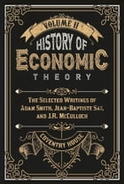 History of Economic Theory: The Selected Writings of Adam Smith, Jean-Baptiste Say, and J.R. McCulloch by Adam Smith