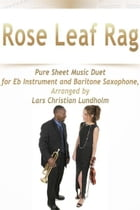 Rose Leaf Rag Pure Sheet Music Duet for Eb Instrument and Baritone Saxophone, Arranged by Lars Christian Lundholm by Pure Sheet Music