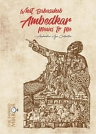 What Babasaheb Ambedkar Means to Me by Ambedkar Age Collective