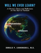 Will We Ever Learn?: A Doctor's Diary and Reflections on His Year in Vietnam by Donald P. Lookingbill, M.D.