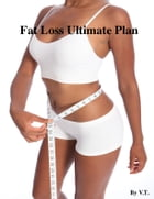 Fat Loss Ultimate Plan by V.T.