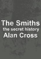 The Smiths: the secret history by Alan Cross