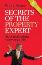 Secrets of the Property Expert: Your real estate survival guide by Robert Klaric