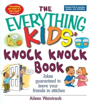 The Everything Kids' Knock Knock Book Jokes Guaranteed To Leave Your Friends In Stitches
