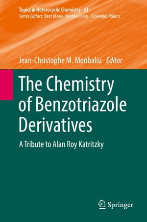 The Chemistry of Benzotriazole Derivatives: A Tribute to Alan Roy Katritzky by Jean-Christophe M. Monbaliu