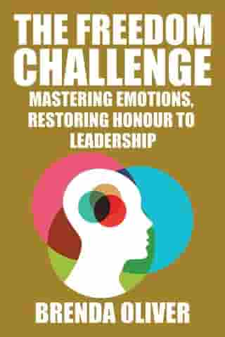 The Freedom Challenge: Mastering Emotions, Restoring Honour to Leadership by Brenda Oliver