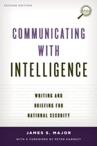Communicating with Intelligence: Writing and Briefing for National Security by James S. Major