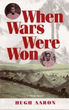 WHEN WARS WERE WON: Love and Friendship in Time of War by Hugh Aaron
