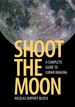 Shoot the Moon A Complete Guide to Lunar Imaging