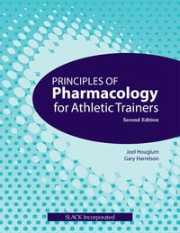Principles of Pharmacology for Athletic Trainers: Second Edition